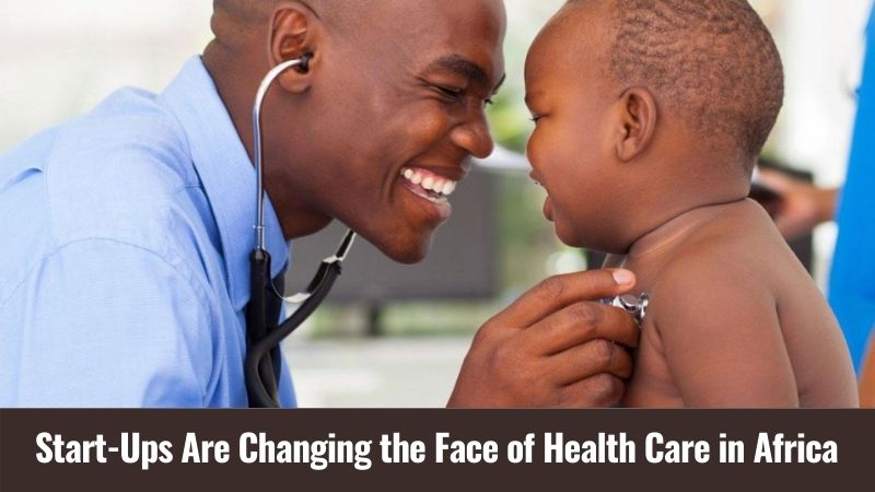 Start-Ups Are Changing the Face of Health Care in Africa
